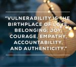 Vulnerability is the birthplace of